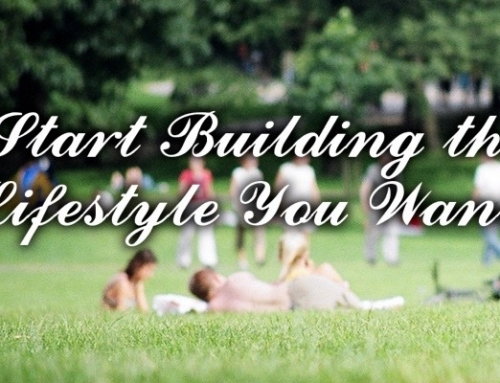 It's Not Too Late to Start Building The Lifestyle You Want